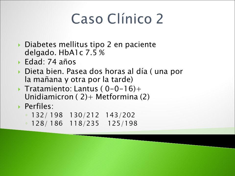 Diabetes mellitus tipo 2 en paciente delgado. HbA1c 7.5 % Edad: 74 años Dieta bien. Pasea dos horas al día ( una por la mañana y otra por la tarde) Tr
