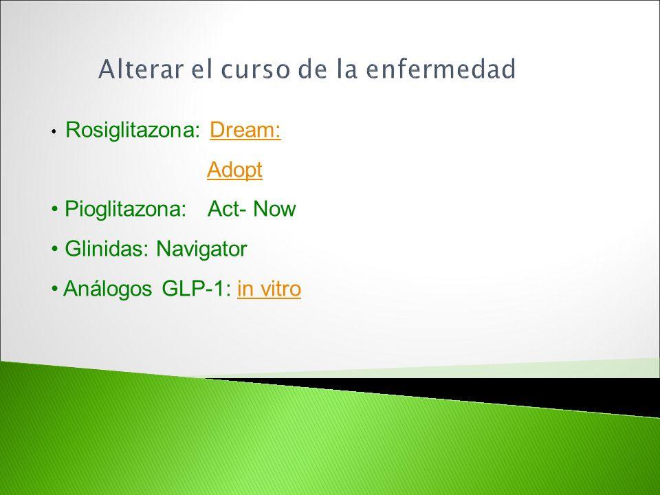 Rosiglitazona: Dream:Dream: Adopt Pioglitazona: Act- Now Glinidas: Navigator Análogos GLP-1: in vitroin vitro
