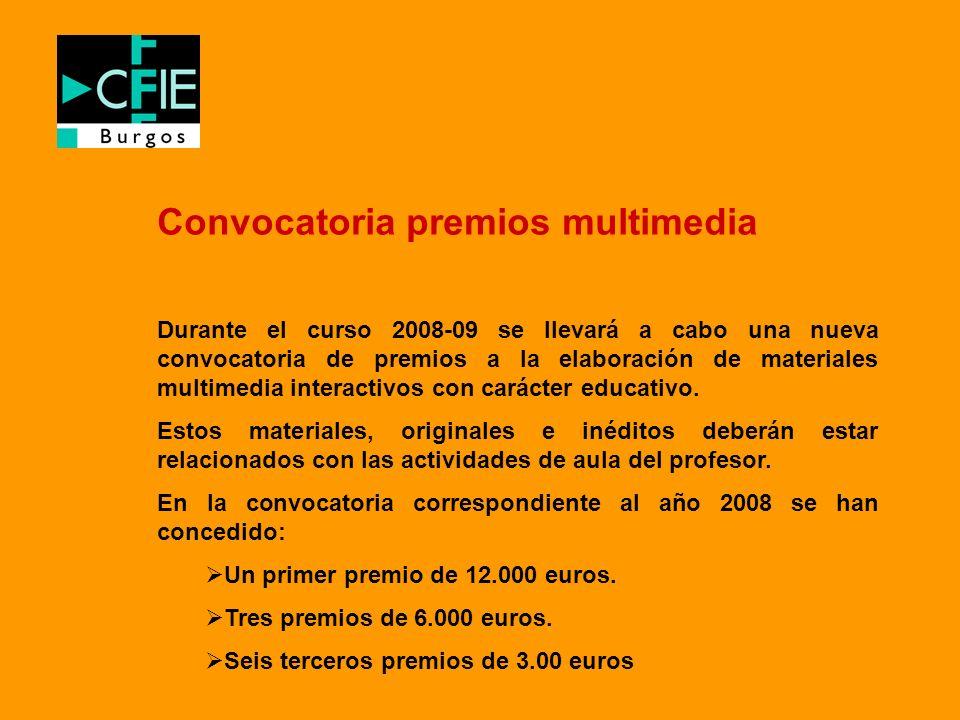 Convocatoria premios multimedia Durante el curso 2008-09 se llevará a cabo una nueva convocatoria de premios a la elaboración de materiales multimedia