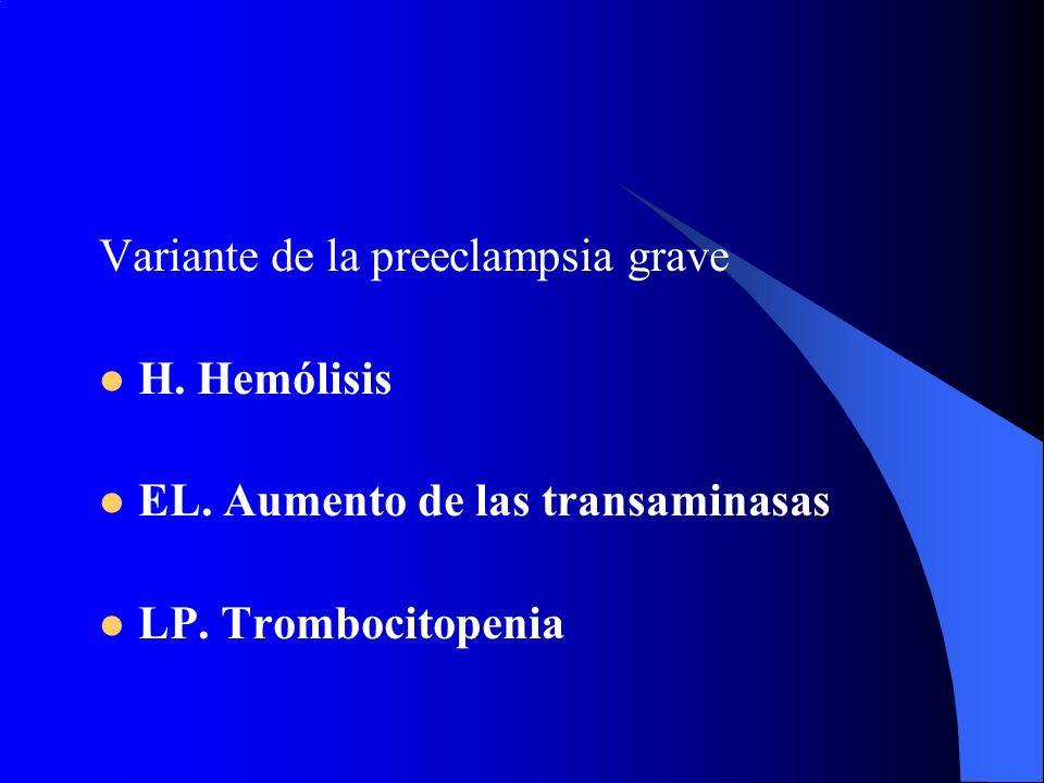 Variante de la preeclampsia grave H. Hemólisis EL. Aumento de las transaminasas LP. Trombocitopenia