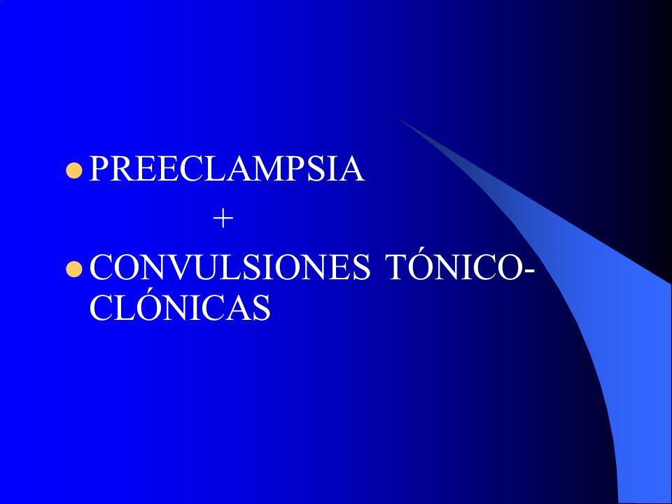 PREECLAMPSIA + CONVULSIONES TÓNICO- CLÓNICAS