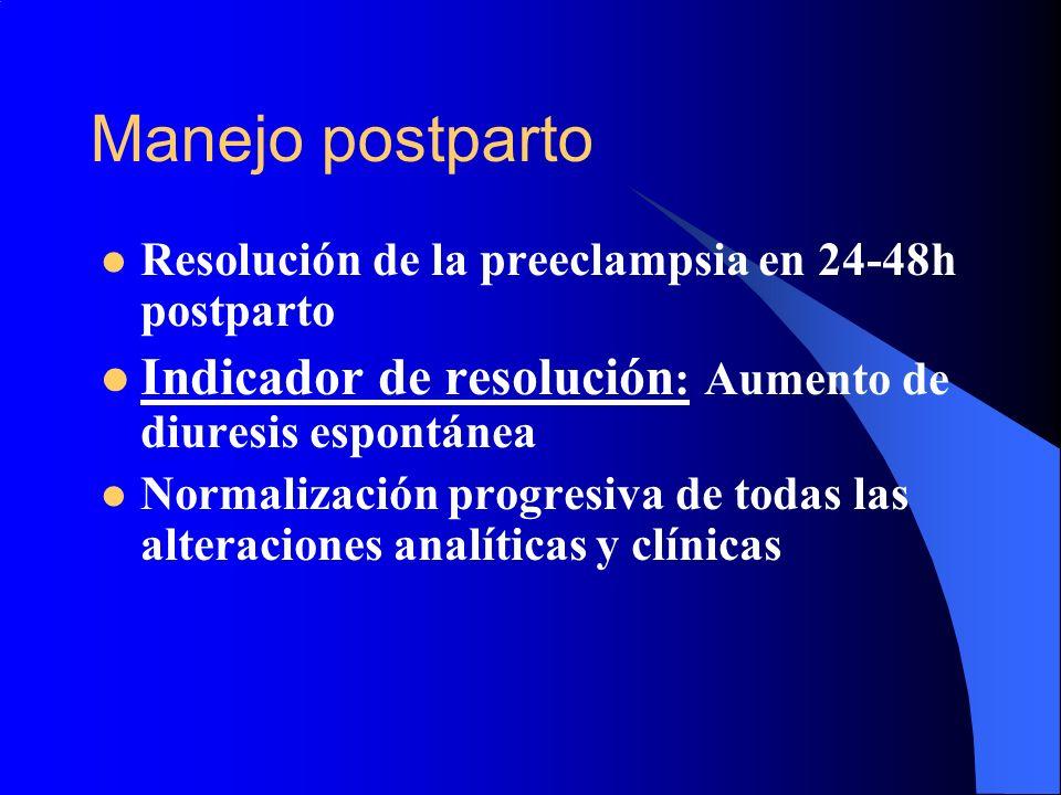 Manejo postparto Resolución de la preeclampsia en 24-48h postparto Indicador de resolución : Aumento de diuresis espontánea Normalización progresiva d