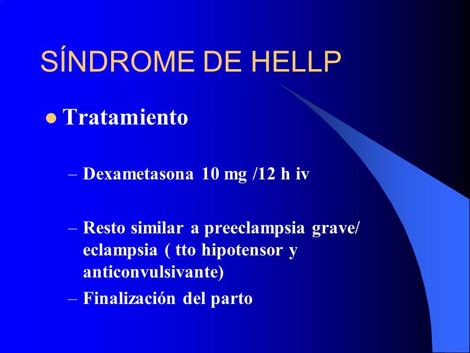 SÍNDROME DE HELLP Tratamiento –Dexametasona 10 mg /12 h iv –Resto similar a preeclampsia grave/ eclampsia ( tto hipotensor y anticonvulsivante) –Final