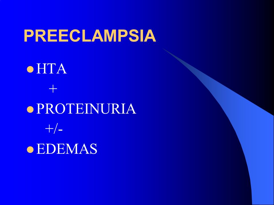HTA + PROTEINURIA +/- EDEMAS