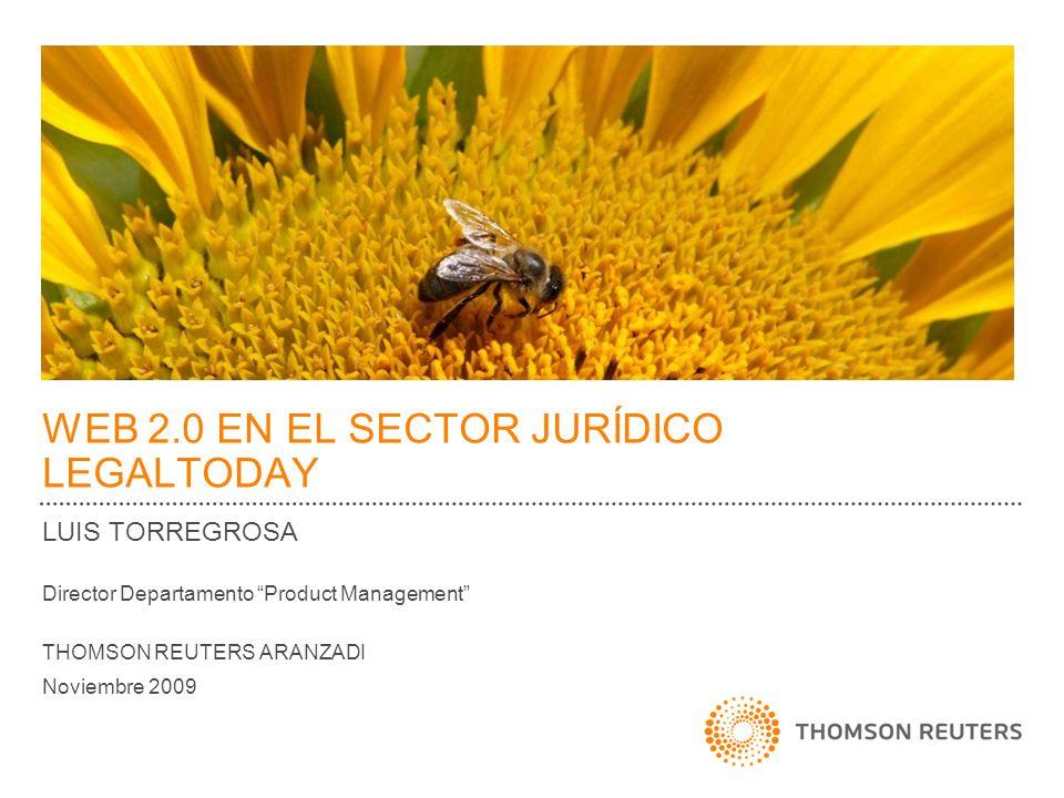 WEB 2.0 EN EL SECTOR JURÍDICO LEGALTODAY LUIS TORREGROSA Director Departamento Product Management THOMSON REUTERS ARANZADI Noviembre 2009