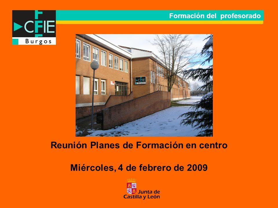 Formación del profesorado Reunión Planes de Formación en centro Miércoles, 4 de febrero de 2009