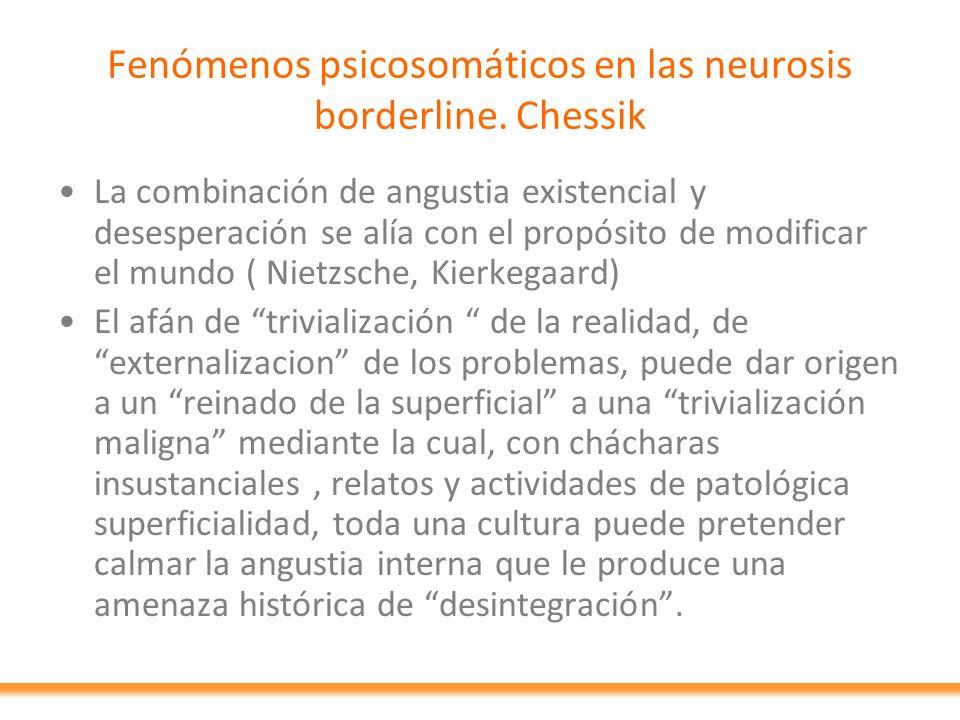 Fenómenos psicosomáticos en las neurosis borderline. Chessik La combinación de angustia existencial y desesperación se alía con el propósito de modifi