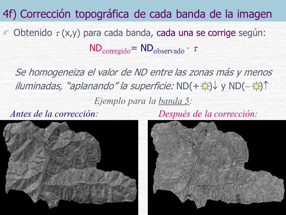 4f) Corrección topográfica de cada banda de la imagen Obtenido (x,y) para cada banda, cada una se corrige según : ND corregido = ND observado Ejemplo