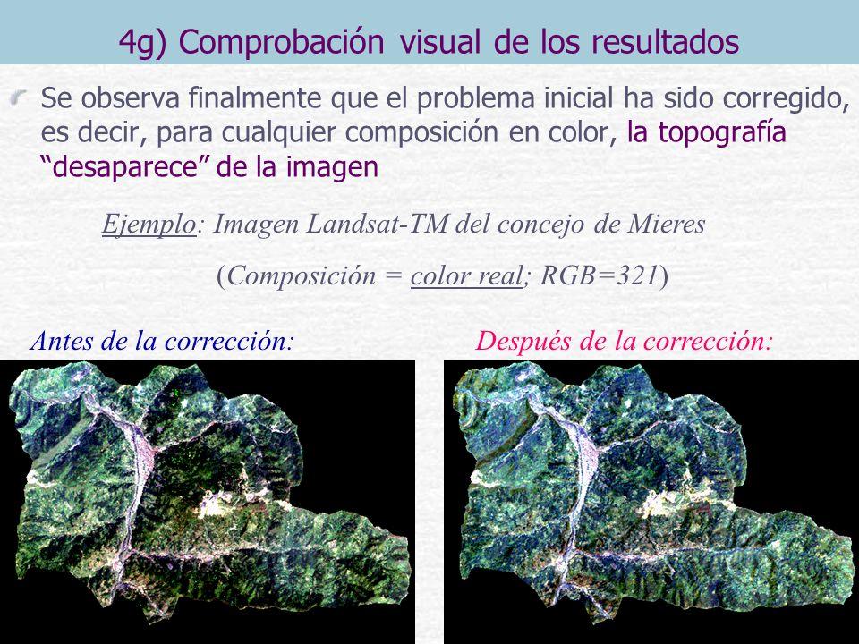 4g) Comprobación visual de los resultados Se observa finalmente que el problema inicial ha sido corregido, es decir, para cualquier composición en color, la topografía desaparece de la imagen Ejemplo: Imagen Landsat-TM del concejo de Mieres (Composición = 3 primeras componentes principales) Antes de la corrección: Después de la corrección: