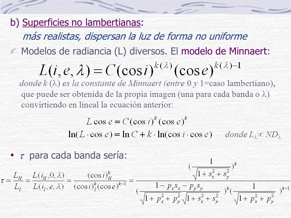 b) Superficies no lambertianas: más realistas, dispersan la luz de forma no uniforme Modelos de radiancia (L) diversos. El modelo de Minnaert: donde k