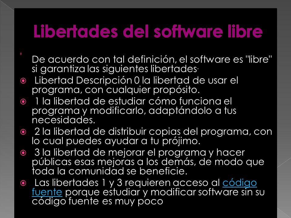 De acuerdo con tal definición, el software es libre si garantiza las siguientes libertades.