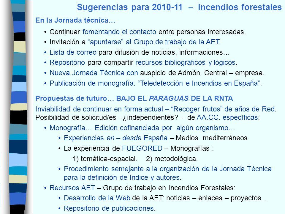 Sugerencias para 2010-11 – Incendios forestales En la Jornada técnica… Continuar fomentando el contacto entre personas interesadas.