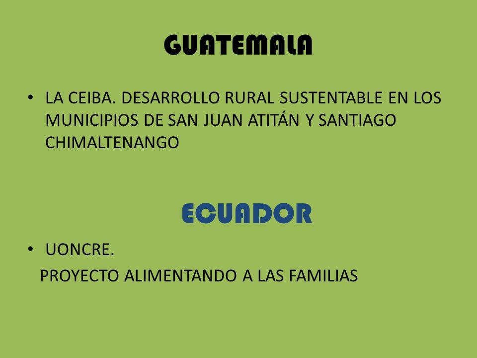 GUATEMALA LA CEIBA. DESARROLLO RURAL SUSTENTABLE EN LOS MUNICIPIOS DE SAN JUAN ATITÁN Y SANTIAGO CHIMALTENANGO UONCRE. PROYECTO ALIMENTANDO A LAS FAMI