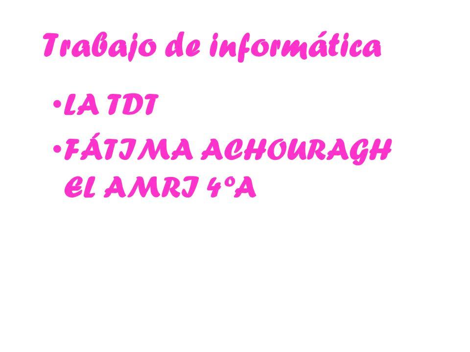 Trabajo de informática LA TDT FÁTIMA ACHOURAGH EL AMRI 4ºA