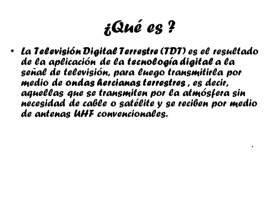 ¿Qué es ? La Televisión Digital Terrestre (TDT) es el resultado de la aplicación de la tecnología digital a la señal de televisión, para luego transmi