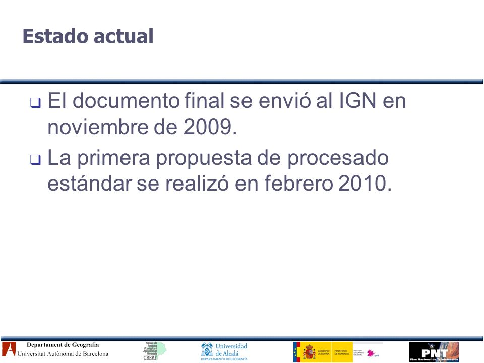Estado actual El documento final se envió al IGN en noviembre de 2009.