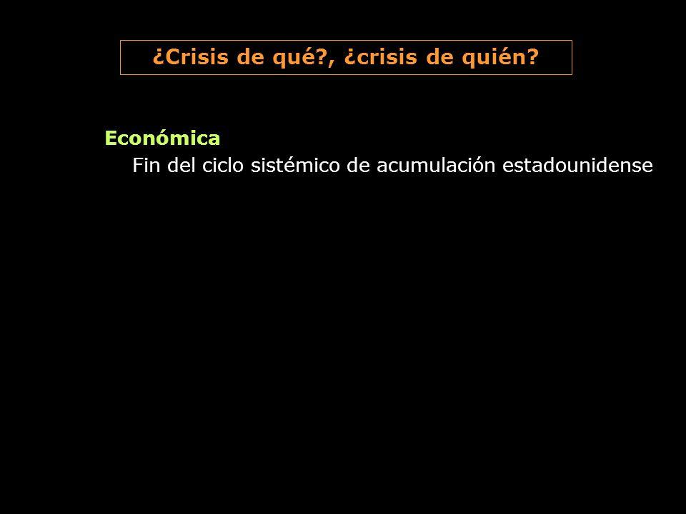 Económica Fin del ciclo sistémico de acumulación estadounidense ¿Crisis de qué?, ¿crisis de quién?