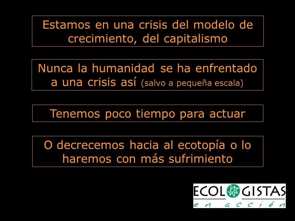 Tenemos poco tiempo para actuar Estamos en una crisis del modelo de crecimiento, del capitalismo Nunca la humanidad se ha enfrentado a una crisis así