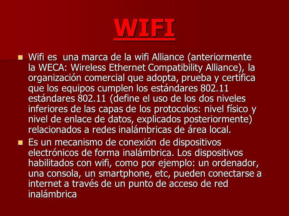 WIFI Wifi es una marca de la wifi Alliance (anteriormente la WECA: Wireless Ethernet Compatibility Alliance), la organización comercial que adopta, pr