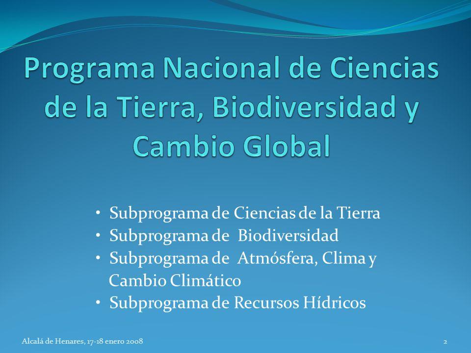 Subprograma de Ciencias de la Tierra Subprograma de Biodiversidad Subprograma de Atmósfera, Clima y Cambio Climático Subprograma de Recursos Hídricos Alcalá de Henares, 17-18 enero 20082