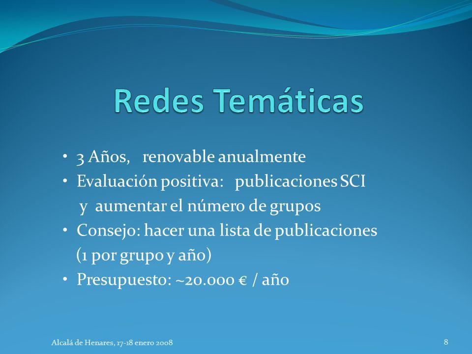 3 Años, renovable anualmente Evaluación positiva: publicaciones SCI y aumentar el número de grupos Consejo: hacer una lista de publicaciones (1 por grupo y año) Presupuesto: ~20.000 / año Alcalá de Henares, 17-18 enero 2008 8