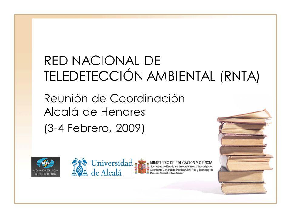 RED NACIONAL DE TELEDETECCIÓN AMBIENTAL (RNTA) Reunión de Coordinación Alcalá de Henares (3-4 Febrero, 2009)