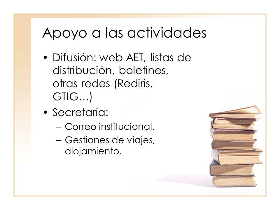 Apoyo a las actividades Difusión: web AET, listas de distribución, boletines, otras redes (Rediris, GTIG…) Secretaría: –Correo institucional.