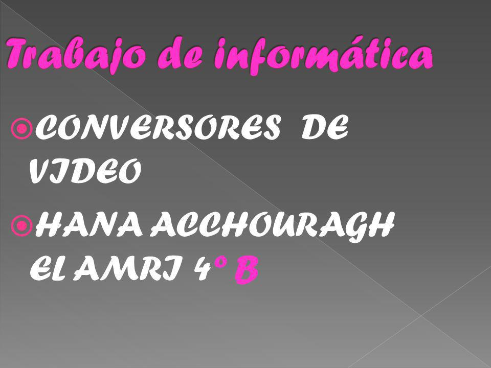 CONVERSORES DE VIDEO HANA ACCHOURAGH EL AMRI 4º B