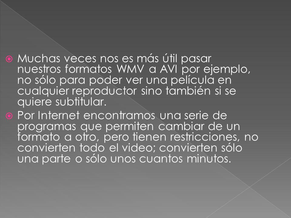 Muchas veces nos es más útil pasar nuestros formatos WMV a AVI por ejemplo, no sólo para poder ver una película en cualquier reproductor sino también si se quiere subtitular.