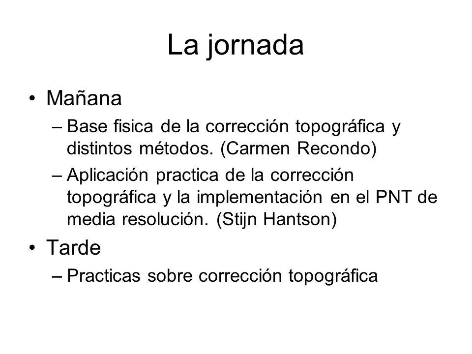 La jornada Mañana –Base fisica de la corrección topográfica y distintos métodos.