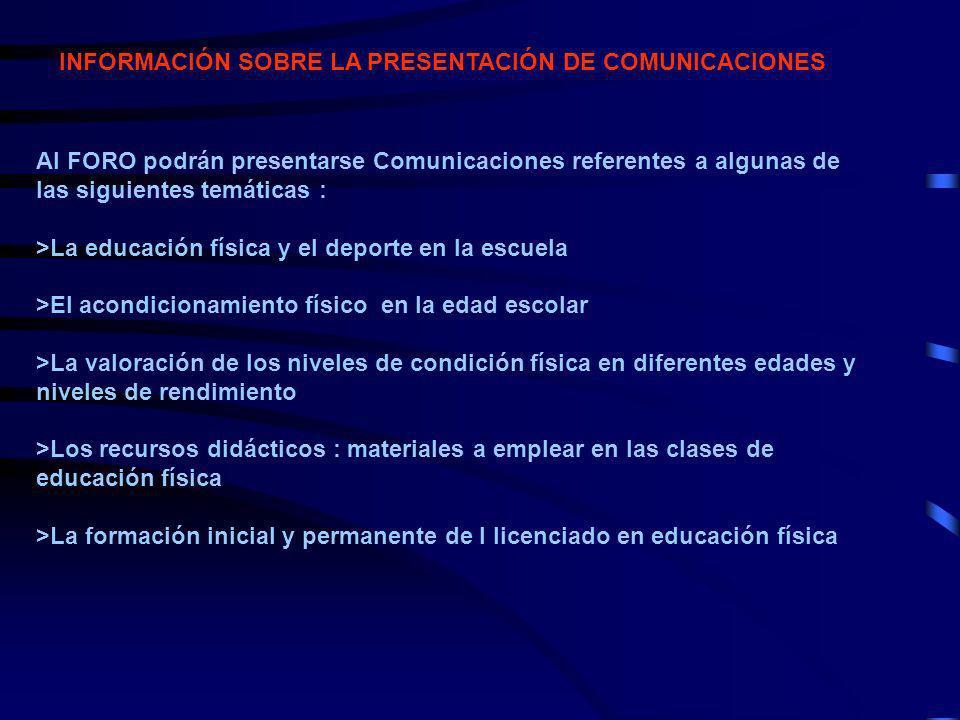 INFORMACIÓN SOBRE LA PRESENTACIÓN DE COMUNICACIONES Al FORO podrán presentarse Comunicaciones referentes a algunas de las siguientes temáticas : >La e