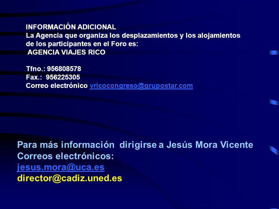 INFORMACIÓN ADICIONAL La Agencia que organiza los desplazamientos y los alojamientos de los participantes en el Foro es: AGENCIA VIAJES RICO Tfno.: 95