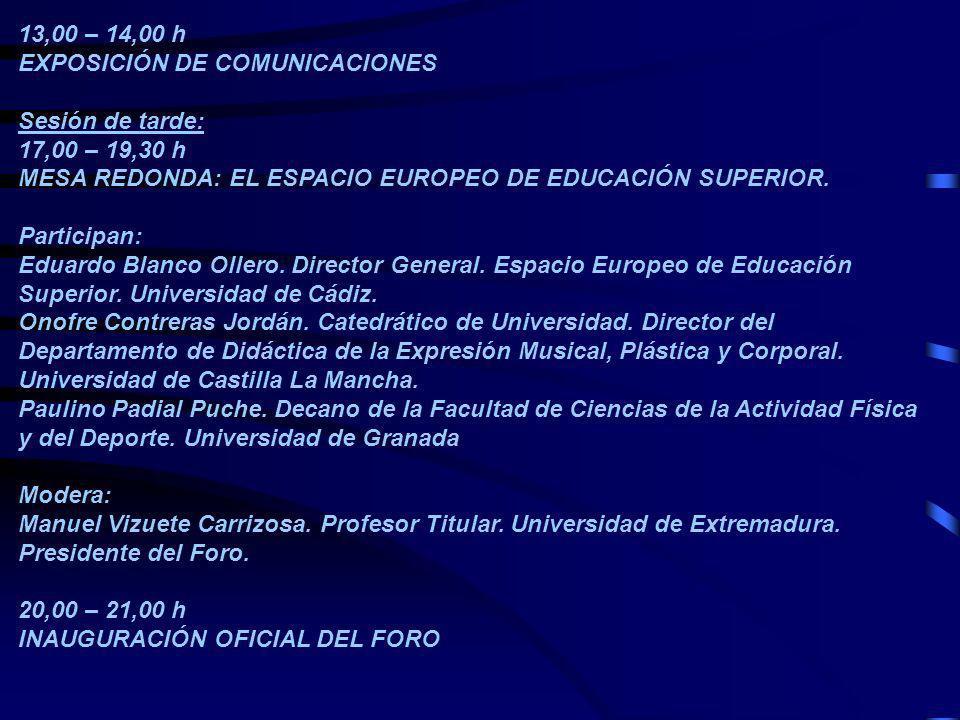 13,00 – 14,00 h EXPOSICIÓN DE COMUNICACIONES Sesión de tarde: 17,00 – 19,30 h MESA REDONDA: EL ESPACIO EUROPEO DE EDUCACIÓN SUPERIOR. Participan: Edua