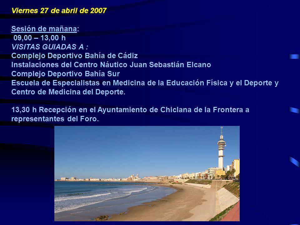 Viernes 27 de abril de 2007 Sesión de mañana: 09,00 – 13,00 h VISITAS GUIADAS A : Complejo Deportivo Bahía de Cádiz Instalaciones del Centro Náutico J