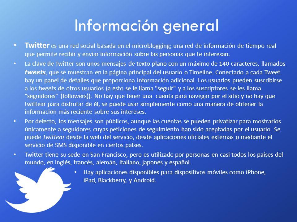 Información general Twitter es una red social basada en el microblogging; una red de información de tiempo real que permite recibir y enviar informaci