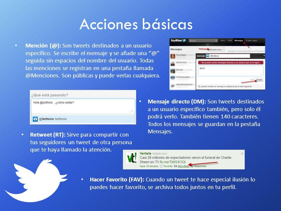 Acciones básicas Mención (@): Son tweets destinados a un usuario específico. Se escribe el mensaje y se añade una @ seguida sin espacios del nombre de