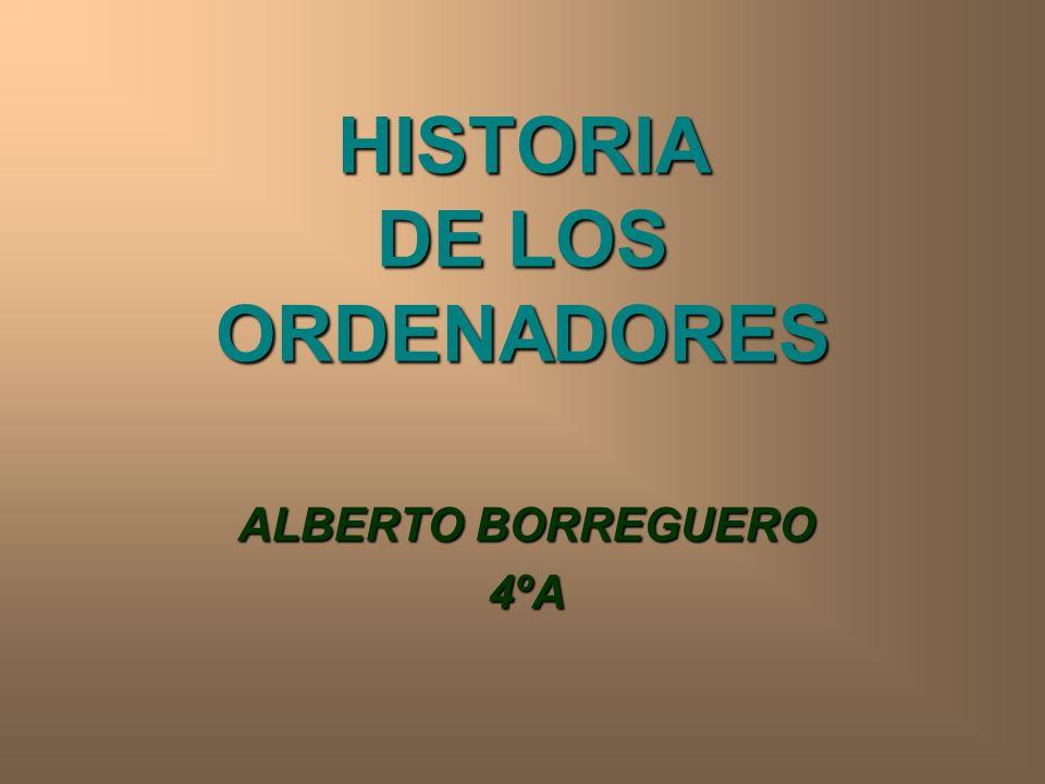 HISTORIA DE LOS ORDENADORES ALBERTO BORREGUERO 4ºA