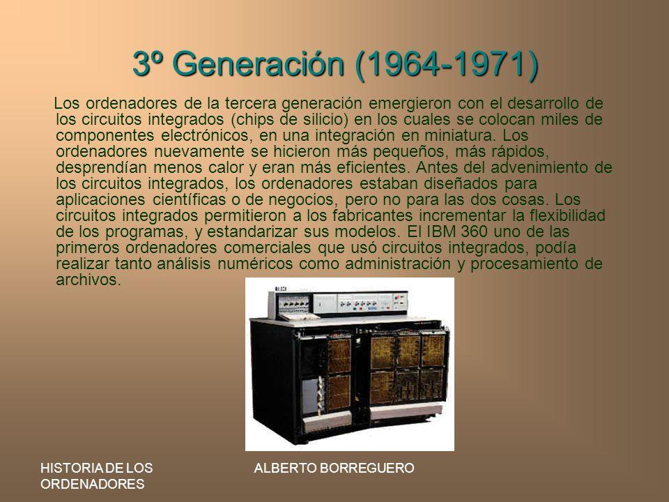 HISTORIA DE LOS ORDENADORES ALBERTO BORREGUERO 3º Generación (1964-1971) Los ordenadores de la tercera generación emergieron con el desarrollo de los