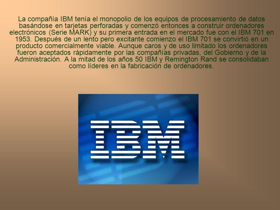 La compañía IBM tenía el monopolio de los equipos de procesamiento de datos basándose en tarjetas perforadas y comenzó entonces a construir ordenadore