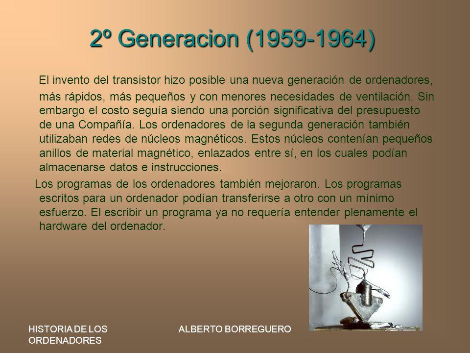 HISTORIA DE LOS ORDENADORES ALBERTO BORREGUERO 2º Generacion (1959-1964) El invento del transistor hizo posible una nueva generación de ordenadores, m