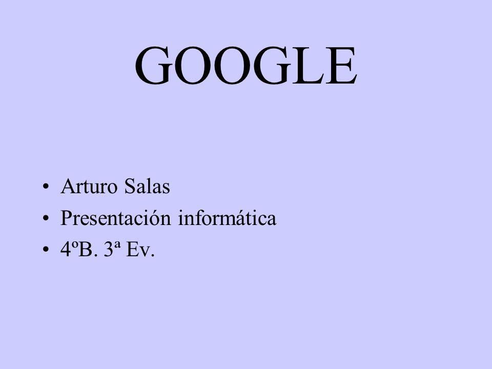 GOOGLE Arturo Salas Presentación informática 4ºB. 3ª Ev.