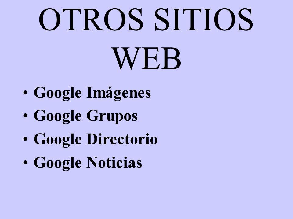 OTROS SITIOS WEB Google Imágenes Google Grupos Google Directorio Google Noticias