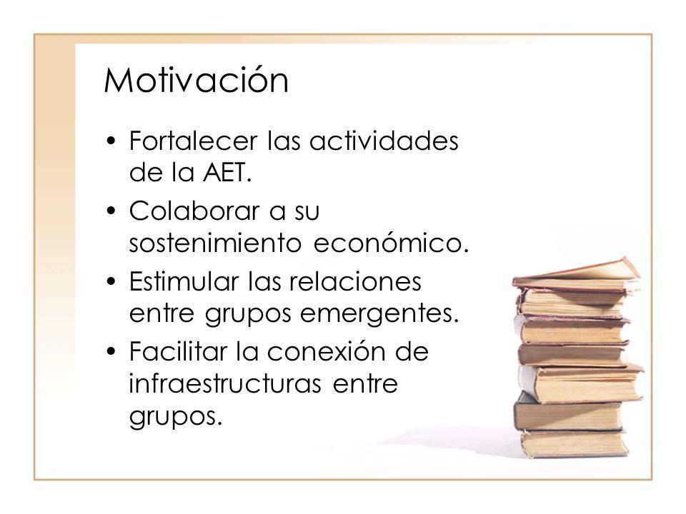 Motivación Fortalecer las actividades de la AET. Colaborar a su sostenimiento económico.