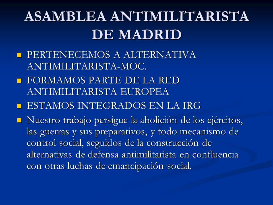 ASAMBLEA ANTIMILITARISTA DE MADRID PERTENECEMOS A ALTERNATIVA ANTIMILITARISTA-MOC.