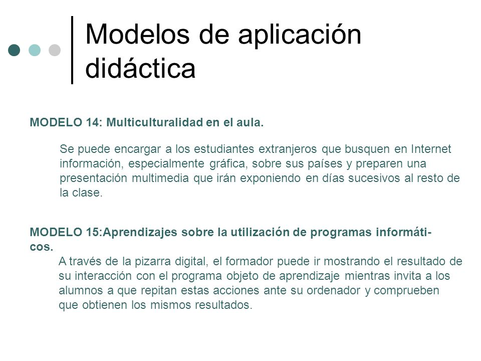 Modelos de aplicación didáctica MODELO 14: Multiculturalidad en el aula. Se puede encargar a los estudiantes extranjeros que busquen en Internet infor