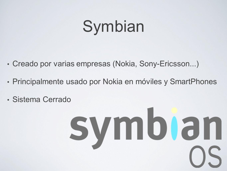 Symbian Creado por varias empresas (Nokia, Sony-Ericsson...) Principalmente usado por Nokia en móviles y SmartPhones Sistema Cerrado