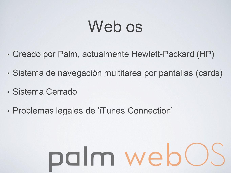 Web os Creado por Palm, actualmente Hewlett-Packard (HP) Sistema de navegación multitarea por pantallas (cards) Sistema Cerrado Problemas legales de i