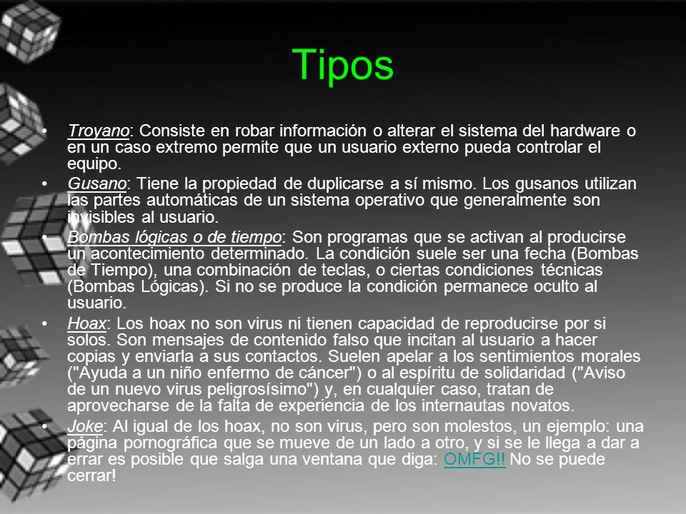 Tipos Troyano: Consiste en robar información o alterar el sistema del hardware o en un caso extremo permite que un usuario externo pueda controlar el