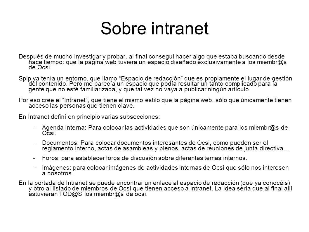 Sobre intranet Después de mucho investigar y probar, al final conseguí hacer algo que estaba buscando desde hace tiempo: que la página web tuviera un espacio diseñado exclusivamente a los miembr@s de Ocsi.