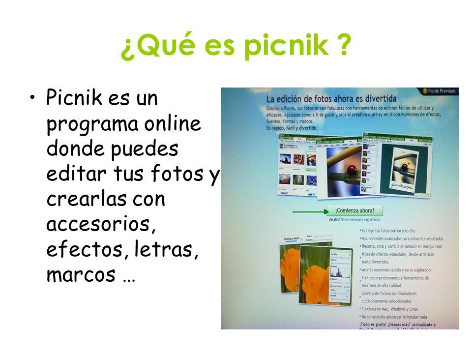 ¿Qué es picnik ? Picnik es un programa online donde puedes editar tus fotos y crearlas con accesorios, efectos, letras, marcos …